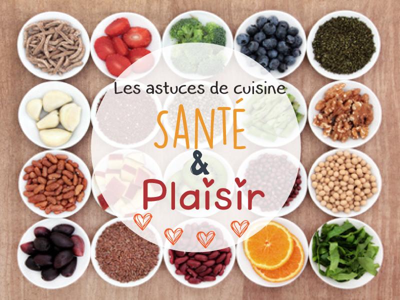 Les astuces cuisine sant s plaisir for Cuisine plaisir